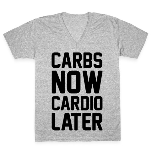 Carbs Now Cardio Later V-Neck Tee Shirt