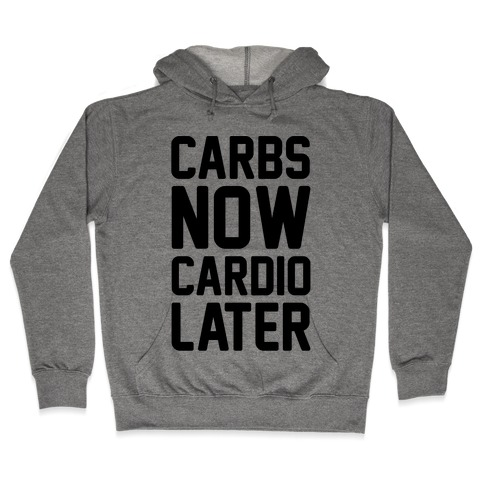 Carbs Now Cardio Later Hooded Sweatshirt
