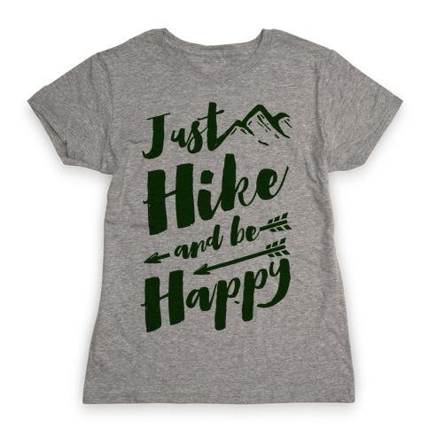 Just Hike and Be Happy Womens T-Shirt