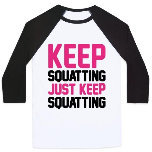 Keep Squatting Just Keep Squatting Baseball Tee