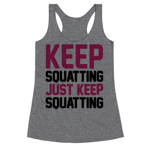 Keep Squatting Just Keep Squatting Racerback Tank Top
