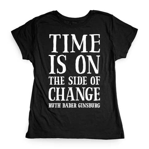 Time Is On The Side Of Change RBG Womens T-Shirt