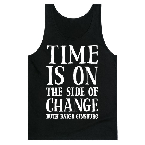 Time Is On The Side Of Change RBG Tank Top