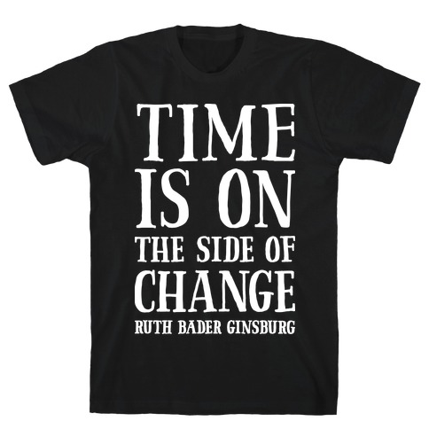 Time Is On The Side Of Change RBG T-Shirt