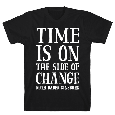 Time Is On The Side Of Change RBG Mens/Unisex T-Shirt