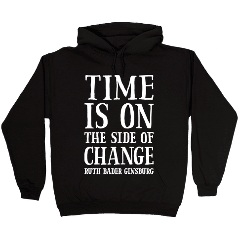 Time Is On The Side Of Change RBG Hooded Sweatshirt
