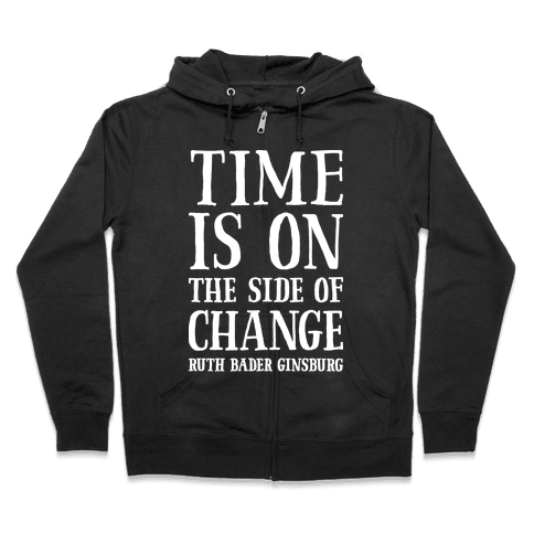 Time Is On The Side Of Change RBG Zip Hoodie