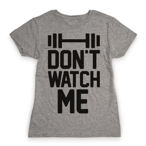 Don't Watch Me Lifting Womens T-Shirt
