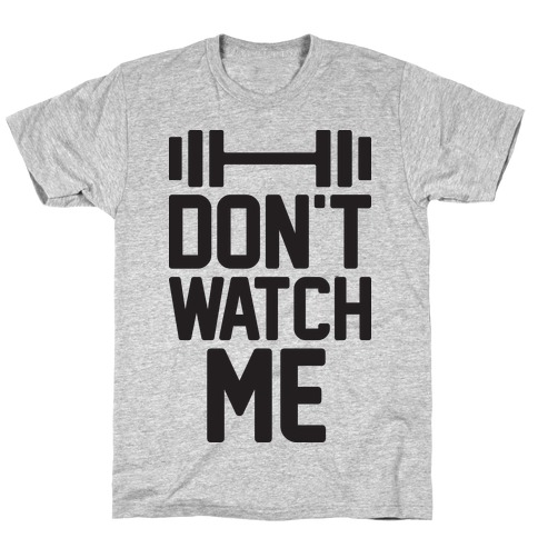 Don't Watch Me Lifting T-Shirt
