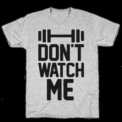 Don't Watch Me Lifting Mens T-Shirt