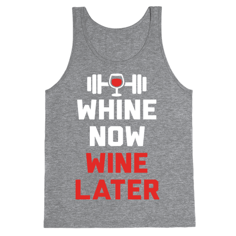 Whine Now Wine Later Tank Top