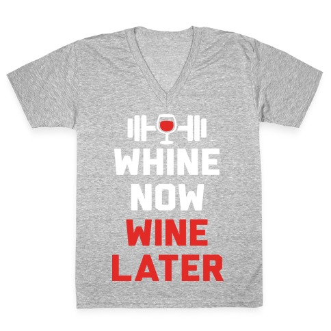 Whine Now Wine Later V-Neck Tee Shirt