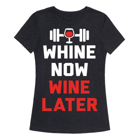 Whine Now Wine Later