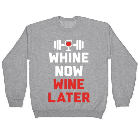 Whine Now Wine Later Pullover