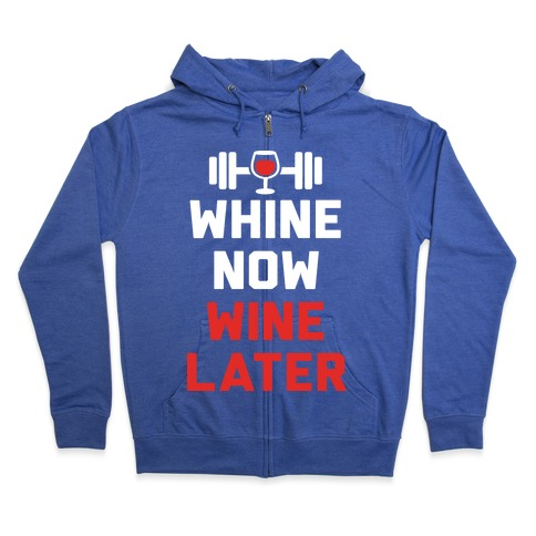 Whine Now Wine Later Zip Hoodie