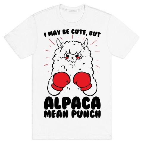 I May Be Cute But Alpaca Mean Punch! T-Shirt