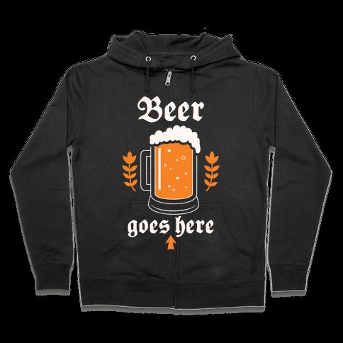 Beer Goes Here Zip Hoodie
