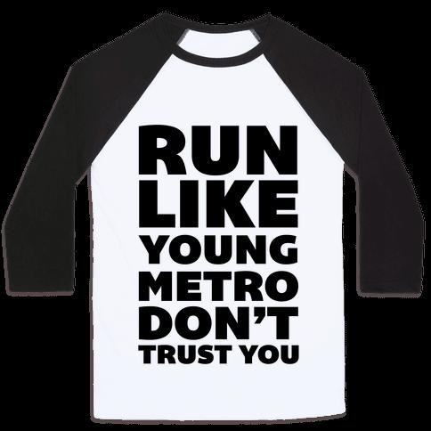 Run Like Young Metro Don't Trust You Baseball Tee