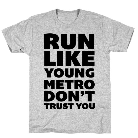 Run Like Young Metro Don't Trust You T-Shirt