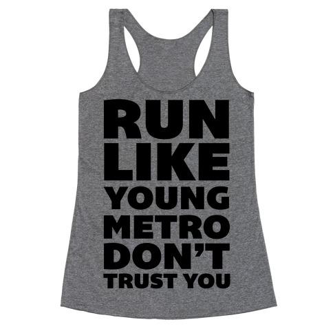 Run Like Young Metro Don't Trust You Racerback Tank Top