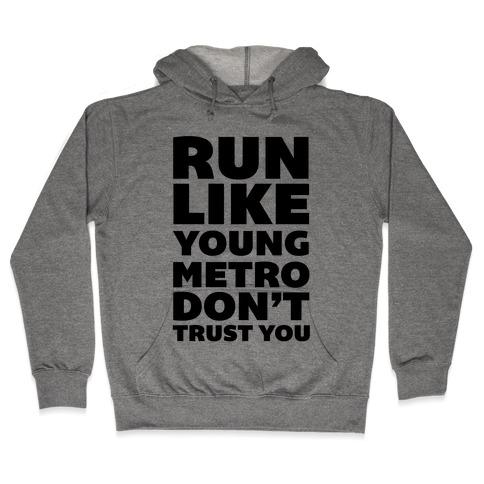 Run Like Young Metro Don't Trust You Hooded Sweatshirt