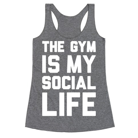 The Gym Is My Social Life Racerback Tank Top
