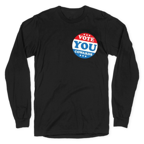 Vote You Cowards White Print Long Sleeve T-Shirt