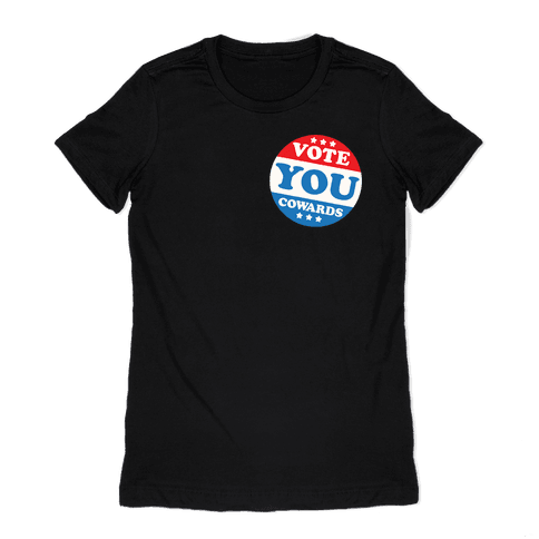 Vote You Cowards White Print Womens T-Shirt