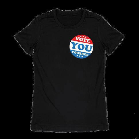 Vote You Cowards White Print Womens T-Shirt