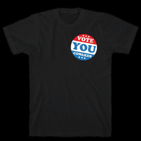 Vote You Cowards White Print Mens/Unisex T-Shirt