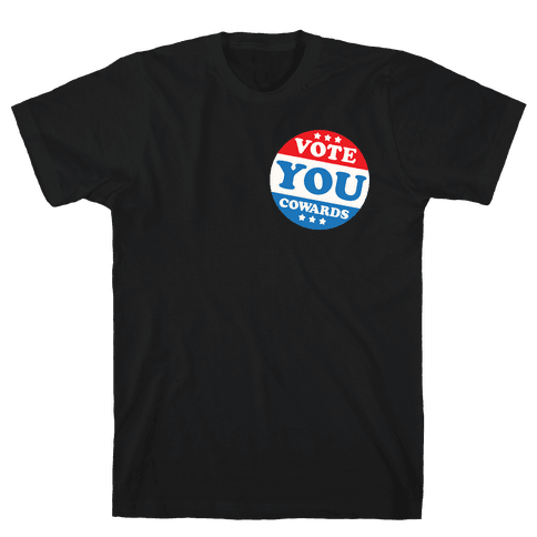 Vote You Cowards White Print Mens/Unisex T-Shirt