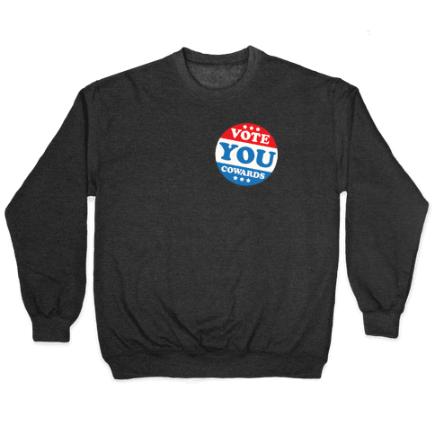 Vote You Cowards White Print Pullover