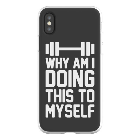 Why Am I Doing This To Myself Phone Flexi-Case