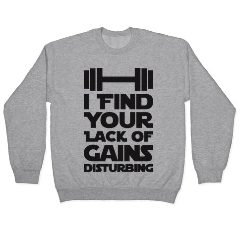 I Find Your Lack Of Gains Disturbing Pullover