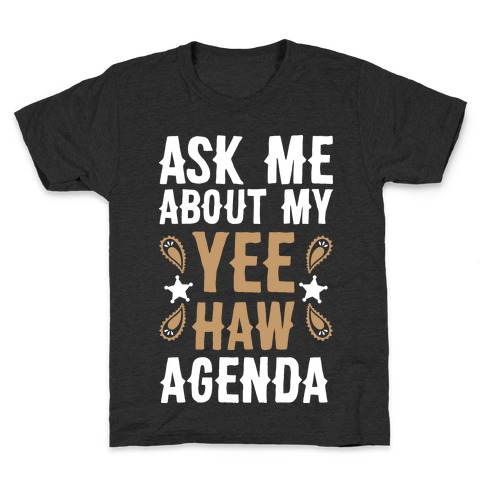 Ask Me About My Yee Haw Agenda Kids T-Shirt