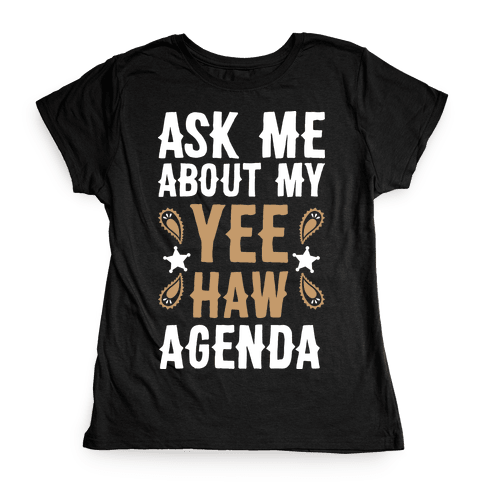 Ask Me About My Yee Haw Agenda Womens T-Shirt