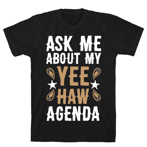 Ask Me About My Yee Haw Agenda Mens/Unisex T-Shirt