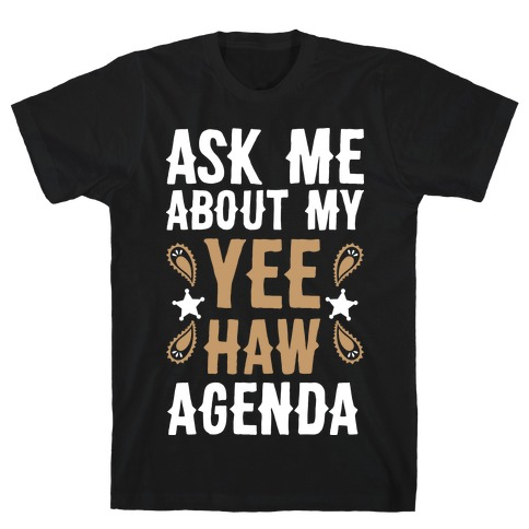 Ask Me About My Yee Haw Agenda T-Shirt