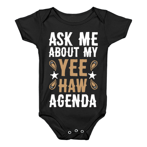 Ask Me About My Yee Haw Agenda Baby Onesy