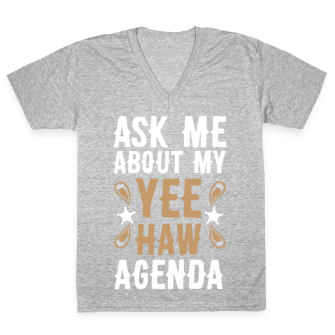 Ask Me About My Yee Haw Agenda V-Neck Tee Shirt