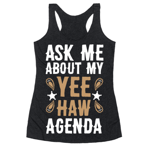 Ask Me About My Yee Haw Agenda Racerback Tank Top