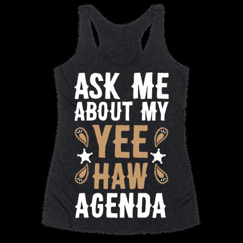 Ask Me About My Yee Haw Agenda Racerback Tank Top