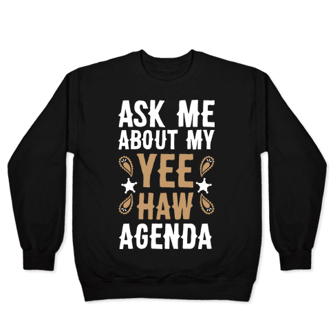 Ask Me About My Yee Haw Agenda Pullover