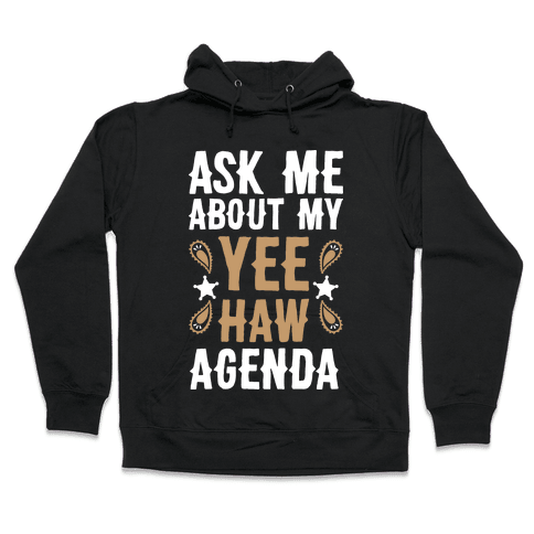 Ask Me About My Yee Haw Agenda Hooded Sweatshirt
