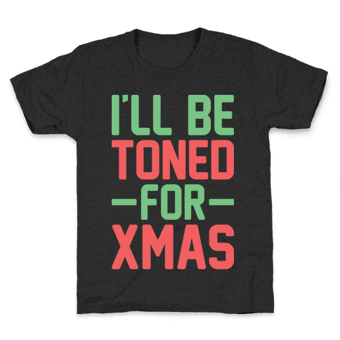 I'll Be Toned For Xmas Kids T-Shirt