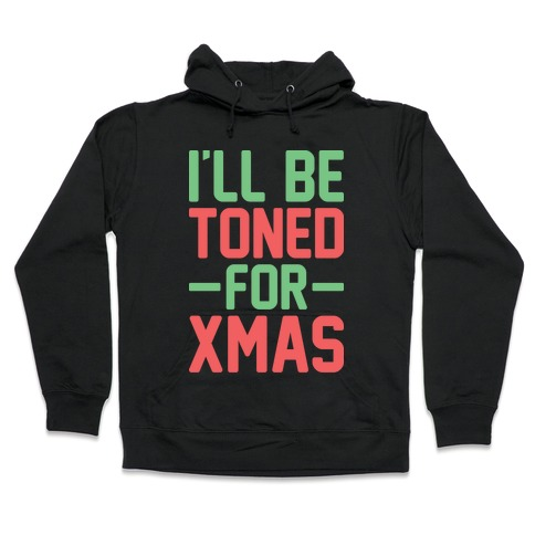 I'll Be Toned For Xmas Hooded Sweatshirt