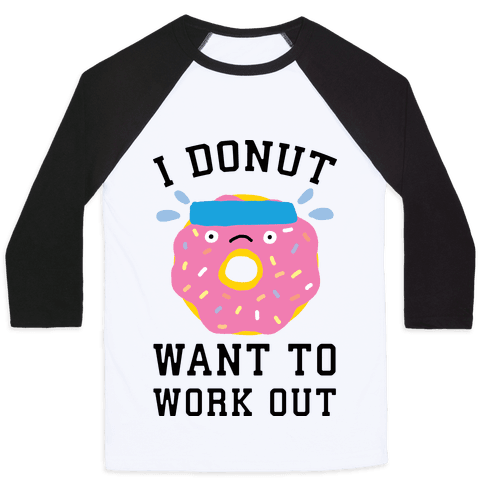 I Donut Want To Work Out Baseball Tee