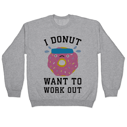 I Donut Want To Work Out Pullover