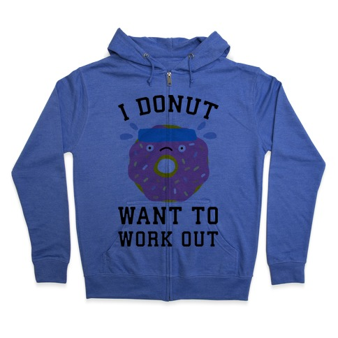 I Donut Want To Work Out Zip Hoodie