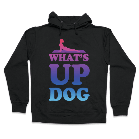 What's Up Dog Hooded Sweatshirt